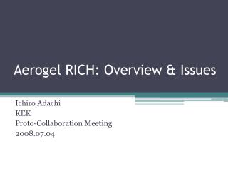 Aerogel RICH: Overview & Issues