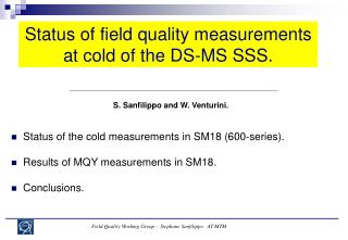Status of field quality measurements at cold of the DS-MS SSS.