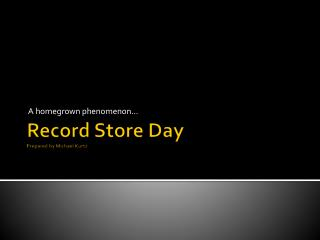 Record Store Day Prepared by Michael Kurtz