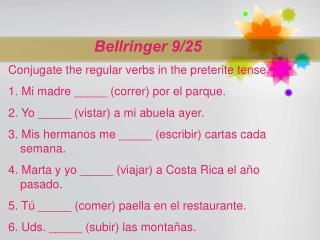 Bellringer 9/25 Conjugate the regular verbs in the preterite tense.