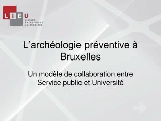 L'archéologie préventive à Bruxelles