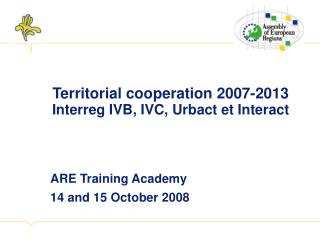 Territorial cooperation 2007-2013 Interreg IVB, IVC, Urbact et Interact