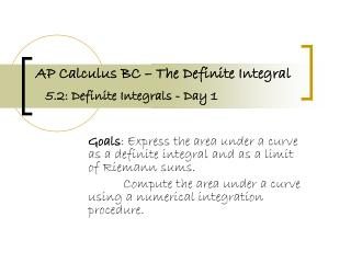 AP Calculus BC – The Definite Integral 5.2: Definite Integrals - Day 1