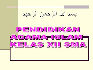 PENDIDIKAN AGAMA ISLAM  KELAS XII SMA