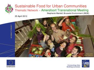 Sustainable Food for Urban Communities Thematic Network �  Amersfoort Transnational Meeting