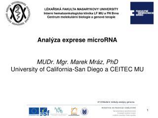 Analýza exprese microRNA MUDr. Mgr. Marek Mráz, PhD University of California-San Diego a CEITEC MU