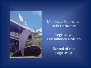 Municipal Council of Belo Horizonte Legislative Consultancy Division School of the Legislative