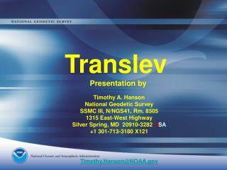 Timothy A. Hanson National Geodetic Survey SSMC III, N/NGS41, Rm. 8505 1315 East-West Highway