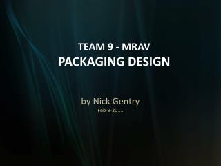 TEAM 9 - MRAV PACKAGING DESIGN