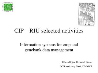 CIP – RIU selected activities
