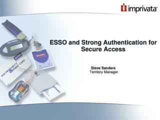 ESSO and Strong Authentication for Secure Access   Steve Sanders  Territory Manager