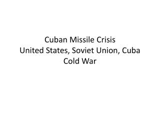 Cuban Missile  Crisis United States, Soviet Union, Cuba Cold War