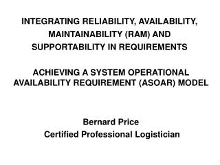 INTEGRATING RELIABILITY, AVAILABILITY, MAINTAINABILITY (RAM) AND SUPPORTABILITY IN REQUIREMENTS