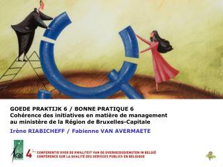GOEDE PRAKTIJK 6 / BONNE PRATIQUE 6  Cohérence des initiatives en matière de management