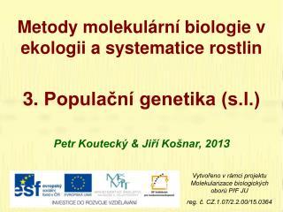 Metody molekulární biologie v ekologii a systematice rostlin 3 .  Populační genetika (s.l.)