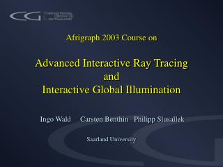 Afrigraph 2003 Course on Advanced Interactive Ray Tracing and Interactive Global Illumination