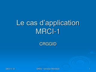 Le cas d�application MRCI-1