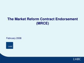 The Market Reform Contract Endorsement (MRCE)