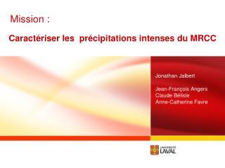 Caract�riser les  pr�cipitations intenses du MRCC