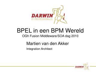 BPEL in een BPM Wereld OGh Fusion Middleware/SOA dag 2010