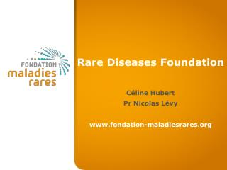 Rare Diseases Foundation Céline Hubert Pr Nicolas Lévy  fondation-maladiesrares