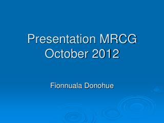 Presentation MRCG October 2012
