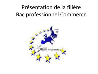 Pr�sentation de la fili�re  Bac professionnel Commerce