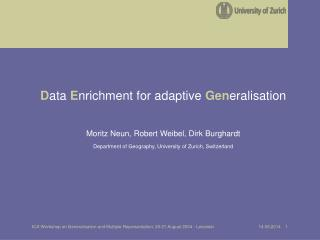 D ata  E nrichment for adaptive  Gen eralisation Moritz Neun, Robert Weibel, Dirk Burghardt