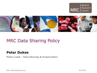 MRC Data Sharing Policy Peter Dukes Policy Lead – Data Sharing & Preservation