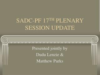 SADC-PF 17 TH  PLENARY SESSION UPDATE