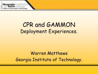 CPR and GAMMON Deployment Experiences.