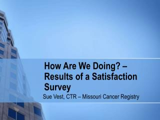 How Are We Doing? – Results of a Satisfaction Survey
