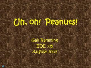 Uh, oh!  Peanuts!