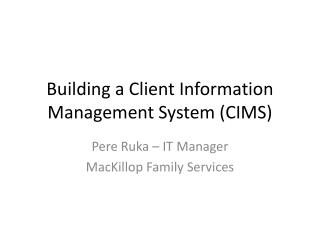 Building a Client Information Management System (CIMS)