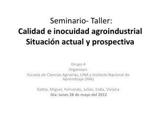 Seminario- Taller: Calidad  e inocuidad agroindustrial  Situación actual y prospectiva