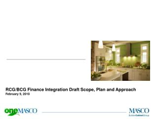 RCG/BCG Finance Integration Draft Scope, Plan and Approach February 9, 2010