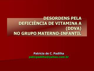 DESORDENS PELA   DEFICIÊNCIA DE VITAMINA A (DDVA)  NO GRUPO MATERNO-INFANTIL