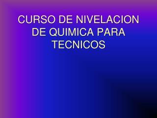 CURSO DE NIVELACION DE QUIMICA PARA TECNICOS