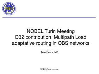 NOBEL Turin Meeting D32 contribution:  Multipath Load adaptative routing in OBS networks
