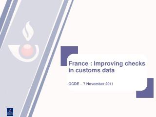 France : Improving checks in customs data OCDE – 7 November 2011