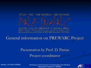 General information on PREWARC Project Presentation by Prof. D. Panias Project coordinator