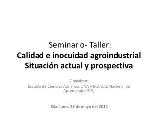 Seminario- Taller: Calidad  e inocuidad agroindustrial  Situaci�n actual y prospectiva