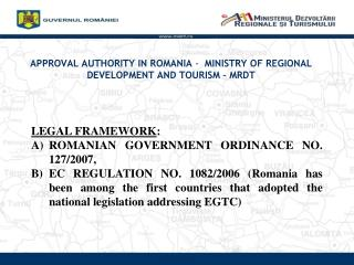 APPROVAL AUTHORITY IN ROMANIA  -   MINISTRY OF REGIONAL DEVELOPMENT AND TOURISM – MRDT