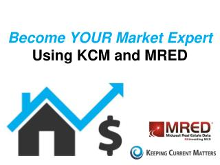 Become YOUR Market Expert  Using KCM and MRED