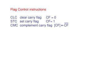 Flag Control instructions CLC   clear carry flag     CF = 0 STC   set carry flag        CF= 1