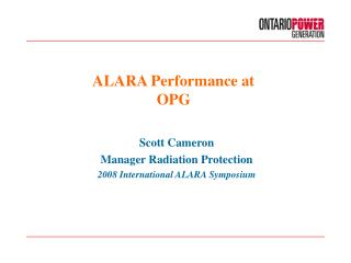 Scott Cameron  Manager Radiation Protection  2008 International ALARA Symposium