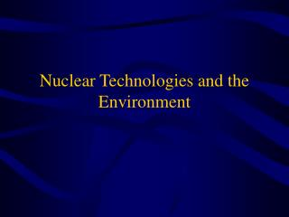 Nuclear Technologies and the Environment