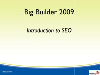 Big Builder 2009 Introduction to SEO