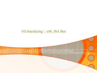 I/O Interfacing :: x86, ISA Bus