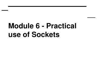 Module 6 - Practical use of Sockets